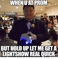 Light Show Meme - when uat prom butholdupletmegeta lightshow real quick dank meme