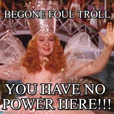 You Have No Power Meme - begone foul troll you have no power here on memegen
