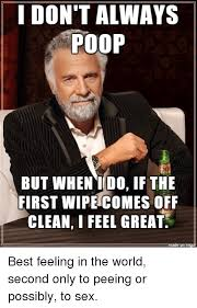 I Don T Always Memes - 25 best memes about i dont always poop but when i do i dont