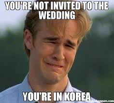 Meme Wedding - you re not invited to the wedding you re in korea meme 1990s