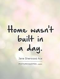 home wasn t built in a day picture quotes