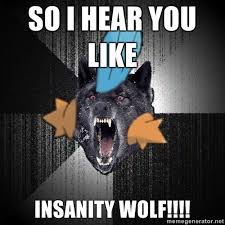 Wolf Meme Generator - image 88448 insanity wolf know your meme