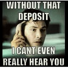 I Can T Even Meme - without that deposit i cant even really hear you meme on sizzle