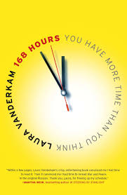 168 hours you have more time than you think laura vanderkam