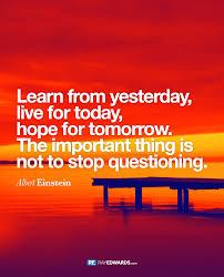 quote einstein authority learn from yesterday albert einstein ray edwards