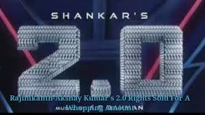 rajinikanth new movie trailer akshay kumar u0027s 2 0 rights sold for