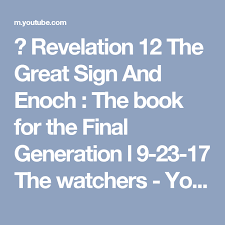 revelation 12 the great sign and enoch the book for the final