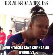 Iphone 5s Meme - how keshawn looks when tosha says she has an iphone 5s confused