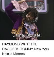 Memes New York - game blouses raymond with the dagger tommy new york knicks memes