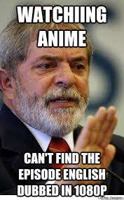 Dub Meme - watchiing anime can t find the episode english dubbed in 1080p