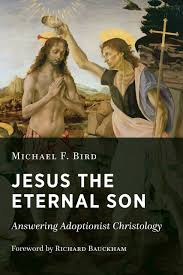 jesus the eternal son answering adoptionist christology michael