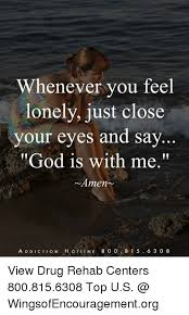 Feeling Lonely Memes - whenever you feel lonely just close your eyes and say god is with
