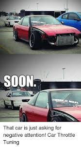Soon Car Meme - soon that car is just asking for negative attention car throttle