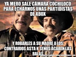 Memes De Cochiloco - ya mero sale c磧mara cochiloco para echarnos unas partidistas de