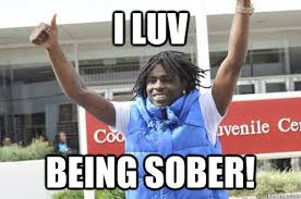 Chief Keef Meme - i luv being sober chief keef quickmeme