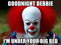 Debbie Meme - goodnight debbie i m under your big bed pennywise the clown