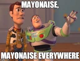 Mayonnaise Meme - x x everywhere meme imgflip