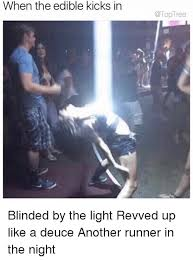 Blinded By The Lifht 25 Best Memes About Blinded By The Light Blinded By The