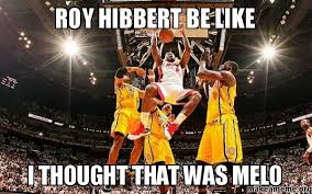 Roy Hibbert Memes - roy hibbert be like i thought that was melo make a meme