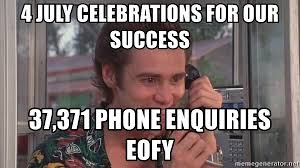Phone Meme Generator - 4 july celebrations for our success 37 371 phone enquiries eofy