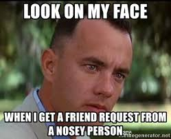 Friend Request Meme - look on my face when i get a friend request from a nosey person
