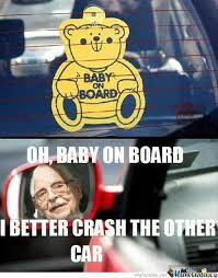 Baby On Board Meme - baby on board by tiggerhappy meme center