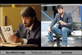 Sad Keanu Reeves Meme - ben affleck in argo totally looks like sad keanu reeves totally