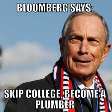 Plumbing Meme - why billionaire michael bloomberg tells youth to become a plumber