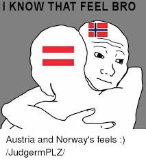 Norway Meme - i know that feel bro austria and norway s feels judgermplz norway