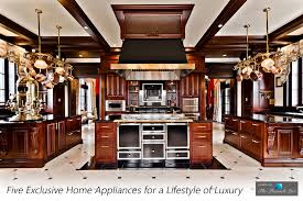 five exclusive home appliances for a lifestyle of luxury the