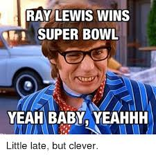 Yeahhh Meme - ray lewis wins super bowl yeah baby yeahhh little late but clever