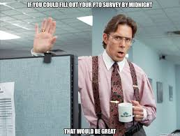 Pto Meme - you could fill out your pto survey by midnight