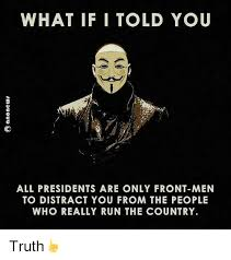 Meme What If I Told You - what if i told you all presidents are only front men to distract