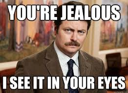 you re jealous i see it in your eyes ron swanson on birthdays