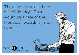 Case Of The Mondays Meme - beer called mondays case of the mondays know your meme