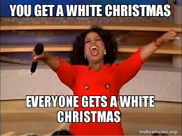 White Christmas Meme - you get a white christmas everyone gets a white christmas white