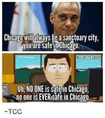 Chicago Memes - chicago wil always be a sanctuary city you are safe chicago