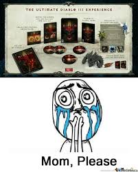 Mom Please Meme - diablo 3 mom please by mustapan meme center