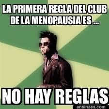Humorous Memes - memes chistosos la primera regla del club de la menopausia es