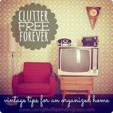 clutter free forever home management home organization