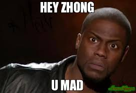 Why U Mad Meme - hey zhong u mad meme kevin hart the hell 79429 memeshappen
