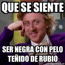 Rubio Meme - meme willy wonka que se siente ser negra con pelo te祓ido de