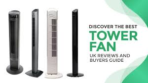 best oscillating tower fan discover the best tower fan uk reviews and buyers guide