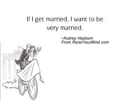 wedding quotes if i get married i want to be married raise your mind