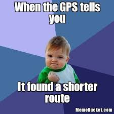 Gps Meme - when the gps tells you create your own meme