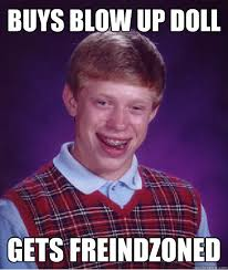 Blow Up Doll Meme - buys blow up doll gets freindzoned lol bad luck quickmeme