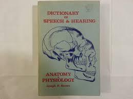 Anatomy And Physiology Dictionary Free Download Dictionary Of Speech U0026 Hearing Anatomy U0026 Physiology Joseph F