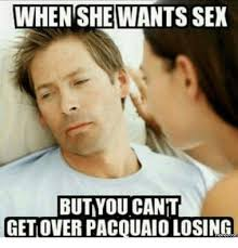 Want Sex Meme - when she wants sex butiyou cant getoverpacquaio losing com when