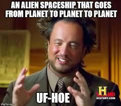 Uf Memes - ancient uf hoe aliens imgflip