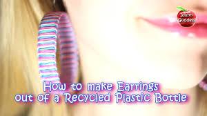 plastic bottle earrings earrings out of a recycled plastic bottle how to make earring